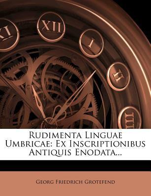 Rudimenta Linguae Umbricae: Ex Inscriptionibus Antiquis Enodata... 9781275566897