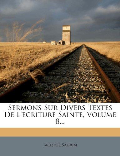 Sermons Sur Divers Textes de L'Ecriture Sainte, Volume 8... 9781278200873