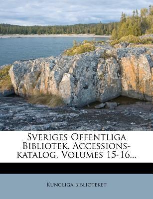 Sveriges Offentliga Bibliotek. Accessions-Katalog, Volumes 15-16... 9781278140391