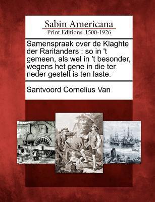 Samenspraak Over de Klaghte Der Raritanders: So in 't Gemeen, ALS Wel in 't Besonder, Wegens Het Gene in Die Ter Neder Gestelt Is Ten Laste. 9781275864993