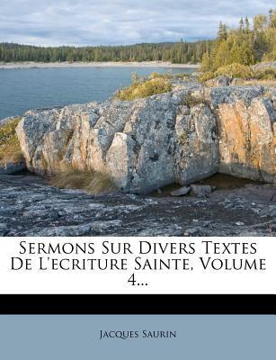 Sermons Sur Divers Textes de L'Ecriture Sainte, Volume 4... 9781276613514