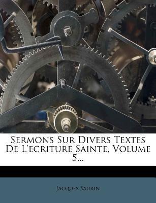 Sermons Sur Divers Textes de L'Ecriture Sainte, Volume 5... 9781277084399