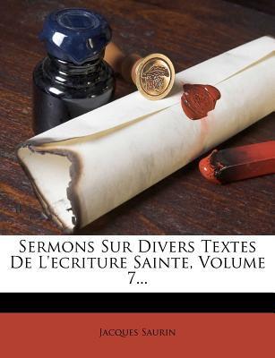 Sermons Sur Divers Textes de L'Ecriture Sainte, Volume 7... 9781277863840