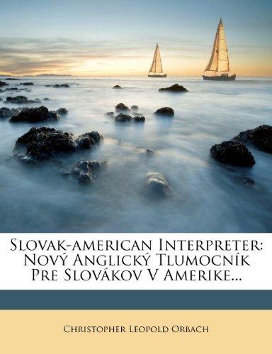 Slovak-American Interpreter: Nov Anglick Tlumocn K Pre Slov Kov V Amerike... 9781276058698