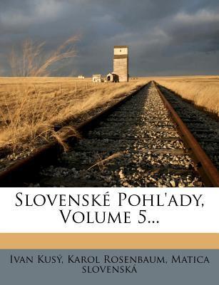 Slovensk Pohl'ady, Volume 5... 9781277105223