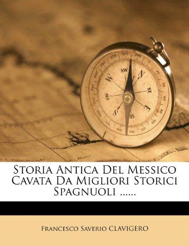 Storia Antica del Messico Cavata Da Migliori Storici Spagnuoli ...... 9781276549837