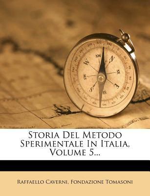 Storia del Metodo Sperimentale in Italia, Volume 5... 9781276665353