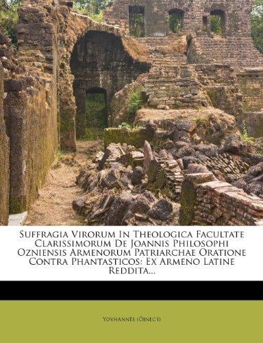 Suffragia Virorum in Theologica Facultate Clarissimorum de Joannis Philosophi Ozniensis Armenorum Patriarchae Oratione Contra Phantasticos: Ex Armeno 9781275978560
