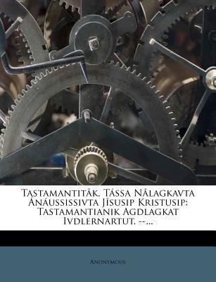 Tastamantit K, T Ssa N Lagkavta N Ussissivta J Susip Kristusip: Tastamantianik Agdlagkat Ivdlernartut. --... 9781276929585