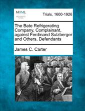 The Bate Refrigerating Company, Complainant, Against Ferdinand Sulzberger and Others, Defendants 17764931