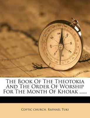 The Book of the Theotokia and the Order of Worship for the Month of Khoiak ...... 9781277231038