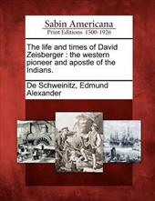 The Life and Times of David Zeisberger: The Western Pioneer and Apostle of the Indians. 17814243