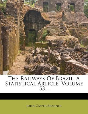 The Railways of Brazil: A Statistical Article, Volume 53... 9781276873246