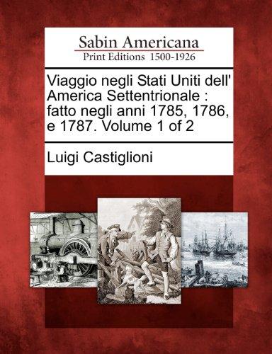 Viaggio Negli Stati Uniti Dell' America Settentrionale: Fatto Negli Anni 1785, 1786, E 1787. Volume 1 of 2 9781275844391