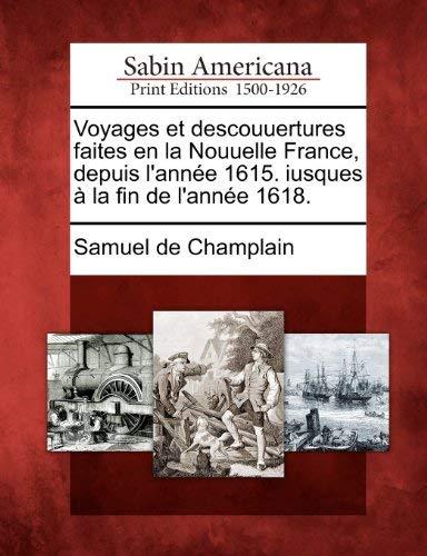 Voyages Et Descouuertures Faites En La Nouuelle France, Depuis L'Ann E 1615. Iusques La Fin de L'Ann E 1618. 9781275634749