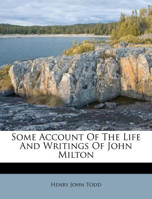 Some Account of the Life and Writings of John Milton 9781286011836