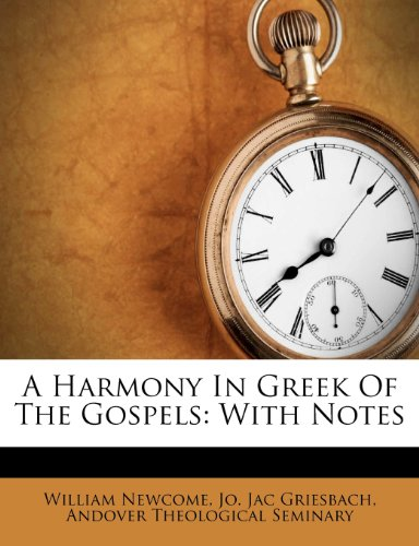 A Harmony in Greek of the Gospels: With Notes 9781286233641
