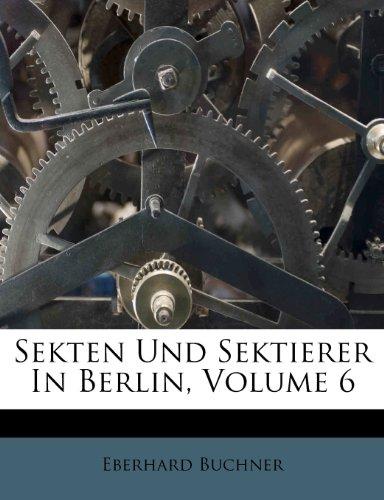 Sekten Und Sektierer in Berlin, Volume 6 9781286339770