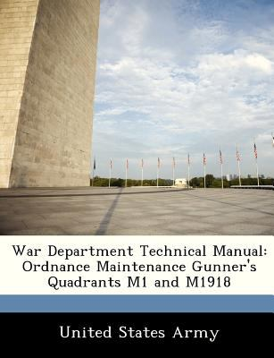 War Department Technical Manual: Ordnance Maintenance Gunner's Quadrants M1 and M1918