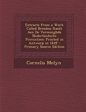Extracts from a Work Called Breeden Raedt Aen de Vereenighde Nederlandsche Provintien: Printed in Antwerp in 1649