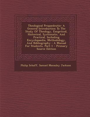 Theological Propaedeutic: A General Introduction to the Study of Theology, Exegetical, Historical, Systematic, and Practical, Including Encyclop