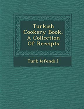 Turkish Cookery Book, A Collection Of Receipts