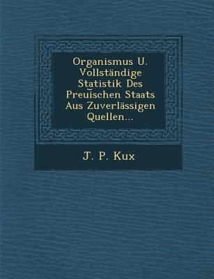 Organismus U. Vollstndige Statistik des PreuiSchen Staats Aus Zuverlssigen Quellen...