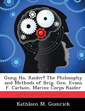 Gung Ho, Raider! The Philosophy and Methods of Brig. Gen. Evans F. Carlson, Marine Corps Raider