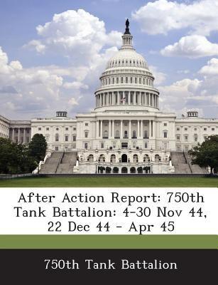 After Action Report: 750th Tank Battalion: 4-30 Nov 44, 22 Dec 44 - Apr 45