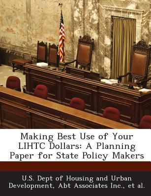 Making Best Use of Your Lihtc Dollars : A Planning Paper for State Policy Makers