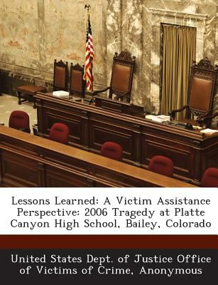 Lessons Learned: A Victim Assistance Perspective: 2006 Tragedy at Platte Canyon High School, Bailey, Colorado