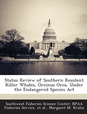 Status Review of Southern Resident Killer Whales, Orcinus Orca, Under the Endangered Species Act
