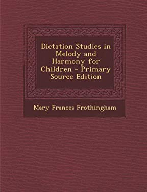 Dictation Studies in Melody and Harmony for Children - Primary Source Edition
