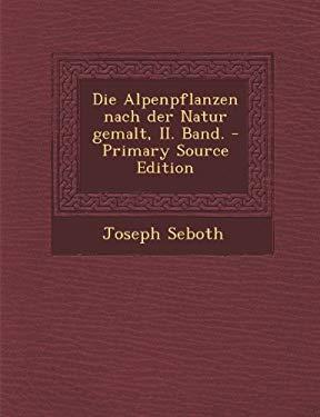 Die Alpenpflanzen nach der Natur gemalt, II. Band. (German Edition)