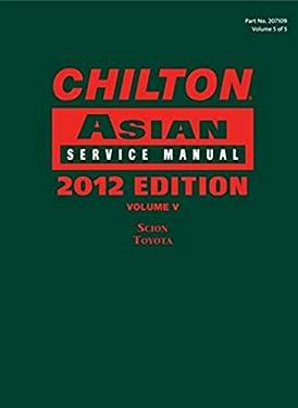 Chilton 2012 Asian Service Manual, Volume 5 9781285471099