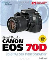 David Busch's Canon EOS 70D Guide to Digital SLR Photography 21075347
