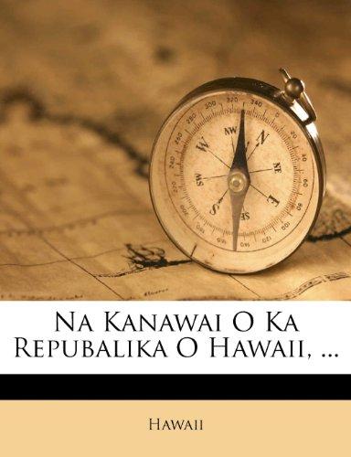 Na Kanawai O Ka Repubalika O Hawaii, ... 9781286257609