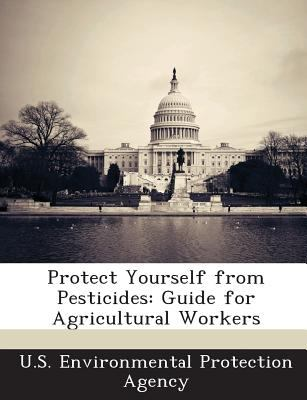 Protect Yourself from Pesticides: Guide for Agricultural Workers 9781289202903