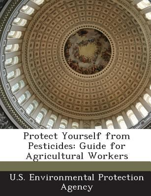 Protect Yourself from Pesticides: Guide for Agricultural Workers 9781289219574