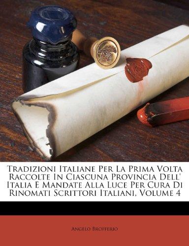 Tradizioni Italiane Per La Prima VOLTA Raccolte in Ciascuna Provincia Dell' Italia E Mandate Alla Luce Per Cura Di Rinomati Scrittori Italiani, Volume 9781286534700