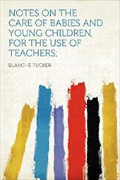 Notes on the Care of Babies and Young Children, for the Use of Teachers; 20085058