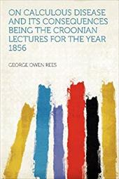 On Calculous Disease and Its Consequences Being the Croonian Lectures for the Year 1856 20288613