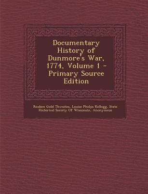 Documentary History of Dunmore's War, 1774, Volume 1 - Primary Source Edition