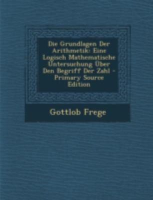 Die Grundlagen Der Arithmetik: Eine Logisch Mathematische Untersuchung ber Den Begriff Der Zahl (German Edition)