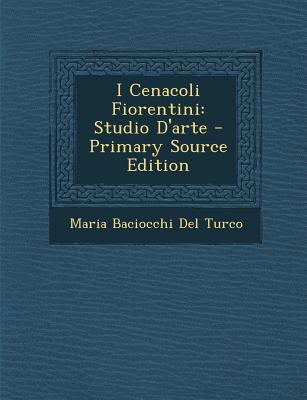 I Cenacoli Fiorentini : Studio d'Arte - Primary Source Edition