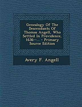 Genealogy of the Descendants of Thomas Angell, Who Settled in Providence, 1636--... - Primary Source Edition