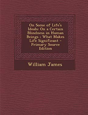 On Some of Life's Ideals: On a Certain Blindness in Human Beings ; What Makes Life Significant