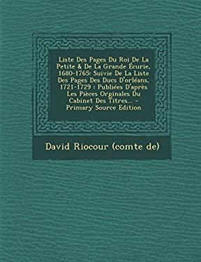 Liste Des Pages Du Roi De La Petite & De La Grande curie, 1680-1765: Suivie De La Liste Des Pages Des Ducs D'orlans, 1721-1729 : Publies D'aprs ... -