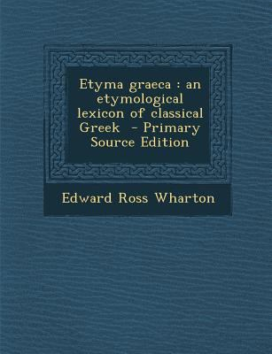 Etyma Graeca : An Etymological Lexicon of Classical Greek - Primary Source Edition