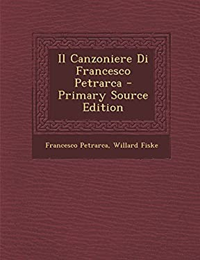 Il Canzoniere Di Francesco Petrarca - Primary Source Edition (Italian Edition)